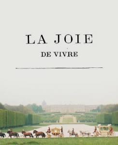 LA JOIE DE VIVRE … LIVE YOUR DREAM, FOLLOW YOUR BLISS