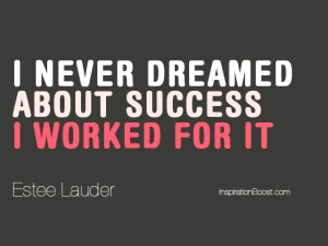 """I never dreamed about success, I worked for it"""